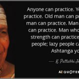 quote-anyone-can-practice-young-man-can-practice-old-man-can-practice-very-old-man-can-practice-k-pattabhi-jois-91-92-71-b93c64c965a241c6bf5330978895658af9563052